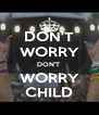 DON'T WORRY DON'T  WORRY CHILD - Personalised Poster A4 size