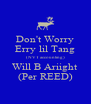 Don't Worry Erry lil Tang (NVT accounting) Will B Ariight (Per REED) - Personalised Poster A4 size