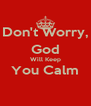 Don't Worry, God Will Keep You Calm  - Personalised Poster A4 size