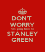 DON'T  WORRY he's going back to STANLEY GREEN - Personalised Poster A4 size