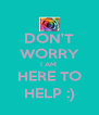 DON'T WORRY I AM  HERE TO HELP :) - Personalised Poster A4 size