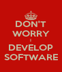 DON'T WORRY I DEVELOP SOFTWARE - Personalised Poster A4 size