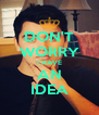DON'T WORRY I HAVE AN IDEA - Personalised Poster A4 size