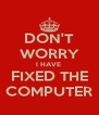 DON'T WORRY I HAVE  FIXED THE COMPUTER - Personalised Poster A4 size
