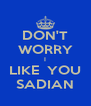 DON'T WORRY I LIKE  YOU SADIAN - Personalised Poster A4 size