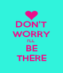 DON'T WORRY I'LL  BE THERE - Personalised Poster A4 size