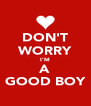 DON'T WORRY I'M A GOOD BOY - Personalised Poster A4 size