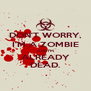 DON'T WORRY, I'M A ZOMBIE AND I'M ALREADY DEAD. - Personalised Poster A4 size