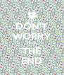 DON'T WORRY IT IS THE END - Personalised Poster A4 size