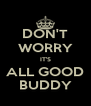 DON'T WORRY IT'S ALL GOOD BUDDY - Personalised Poster A4 size