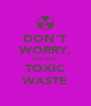 DON'T WORRY, IT'S JUST TOXIC WASTE - Personalised Poster A4 size