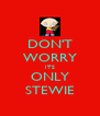 DON'T WORRY ITS ONLY STEWIE - Personalised Poster A4 size