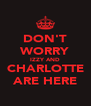 DON'T WORRY IZZY AND CHARLOTTE ARE HERE - Personalised Poster A4 size
