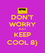 DON'T WORRY JUST KEEP COOL 8) - Personalised Poster A4 size