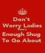 Don't  Worry Ladies There's  Enough Shug  To Go About  - Personalised Poster A4 size