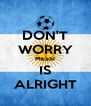 DON'T WORRY MESSI IS ALRIGHT - Personalised Poster A4 size