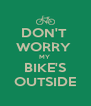 DON'T  WORRY  MY  BIKE'S OUTSIDE - Personalised Poster A4 size