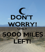 DON'T  WORRY! ONLY 5000 MILES LEFT! - Personalised Poster A4 size