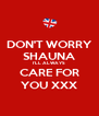 DON'T WORRY SHAUNA I'LL ALWAYS CARE FOR YOU XXX - Personalised Poster A4 size