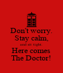 Don't worry. Stay calm, and sit tight. Here comes The Doctor! - Personalised Poster A4 size