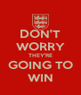 DON'T WORRY THEY'RE GOING TO WIN - Personalised Poster A4 size