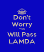 Don't Worry You Will Pass LAMDA - Personalised Poster A4 size