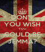 DON'T YOU WISH YOU COULD BE JEMMA? - Personalised Poster A4 size