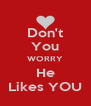 Don't You WORRY He Likes YOU - Personalised Poster A4 size