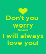 Don't you  worry Noémi I will always love you! - Personalised Poster A4 size