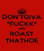 DON'TGIVA *FUCKK* AND ROAST THATHOE - Personalised Poster A4 size