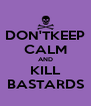 DON'TKEEP CALM AND KILL BASTARDS - Personalised Poster A4 size