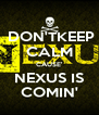 DON'TKEEP CALM CAUSE' NEXUS IS COMIN' - Personalised Poster A4 size