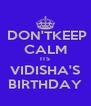 DON'TKEEP CALM ITS VIDISHA'S BIRTHDAY - Personalised Poster A4 size