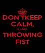DON'TKEEP CALM, START THROWING FIST - Personalised Poster A4 size