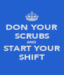 DON YOUR SCRUBS AND START YOUR SHIFT - Personalised Poster A4 size