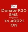 Donate R20 SMS  longwalk  To 40021 ON - Personalised Poster A4 size