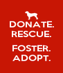 DONATE. RESCUE.  FOSTER. ADOPT. - Personalised Poster A4 size