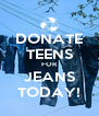 DONATE TEENS FOR JEANS TODAY! - Personalised Poster A4 size