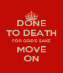 DONE TO DEATH FOR GOD'S SAKE MOVE ON - Personalised Poster A4 size