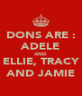 DONS ARE : ADELE AND ELLIE, TRACY AND JAMIE - Personalised Poster A4 size