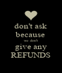 don't ask because we don't give any REFUNDS - Personalised Poster A4 size