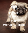 DONT BARK UP THE WRONG TREE - Personalised Poster A4 size