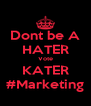 Dont be A HATER Vote KATER #Marketing - Personalised Poster A4 size