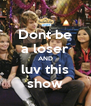 Dont be a loser AND luv this show - Personalised Poster A4 size
