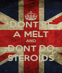 DONT BE A MELT AND DONT DO STEROIDS - Personalised Poster A4 size