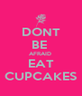 DONT BE  AFRAID  EAT CUPCAKES - Personalised Poster A4 size