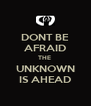 DONT BE AFRAID THE  UNKNOWN IS AHEAD - Personalised Poster A4 size