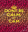 DONT BE CALM, BE CAM  - Personalised Poster A4 size