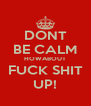 DONT BE CALM HOWABOUT FUCK SHIT UP! - Personalised Poster A4 size