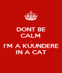 DONT BE CALM ... I'M A KUUNDERE IN A CAT - Personalised Poster A4 size